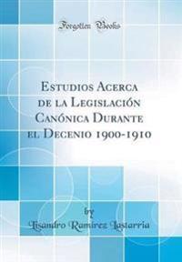 Estudios Acerca de la Legislación Canónica Durante el Decenio 1900-1910 (Classic Reprint)