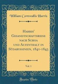 Harris' Gesandtschaftsreise nach Schoa und Aufenthalt in Südabyssinien, 1841-1843, Vol. 1 (Classic Reprint)