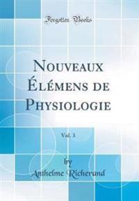 Nouveaux Élémens de Physiologie, Vol. 3 (Classic Reprint)