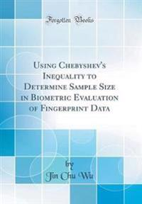 Using Chebyshev's Inequality to Determine Sample Size in Biometric Evaluation of Fingerprint Data (Classic Reprint)