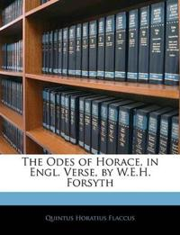 The Odes of Horace, in Engl. Verse, by W.E.H. Forsyth