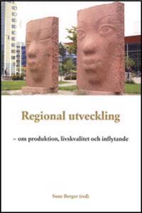 Regional utveckling : om produktion, livskvalitet och inflytande