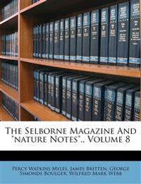 "The Selborne Magazine And ""nature Notes""., Volume 8"