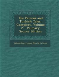 The Persian and Turkish Tales, Compleat, Volume 2 - Primary Source Edition