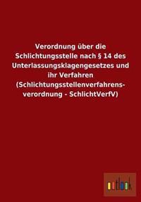Verordnung Uber Die Schlichtungsstelle Nach 14 Des Unterlassungsklagengesetzes Und Ihr Verfahren (Schlichtungsstellenverfahrens- Verordnung - Schlichtverfv)