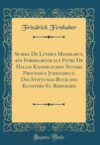 Summa De Literis Missilibus, ein Formelbuch aus Petri De Hallis Kaiserlichen Notars Processus Judiciarius; Das Stiftungs-Buch des Klosters St. Bernhard (Classic Reprint)