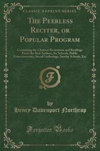 The Peerless Reciter, or Popular Program