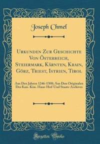 Urkunden Zur Geschichte Von Österreich, Steiermark, Kärnten, Krain, Görz, Triest, Istrien, Tirol