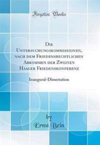 Die Untersuchungskommissionen, nach dem Friedensrechtlichen Abkommen der Zweiten Haager Friedenskonferenz