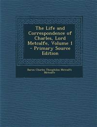 The Life and Correspondence of Charles, Lord Metcalfe, Volume 1