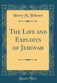 The Life and Exploits of Jehovah (Classic Reprint)