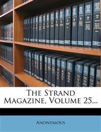 The Strand Magazine, Volume 25...