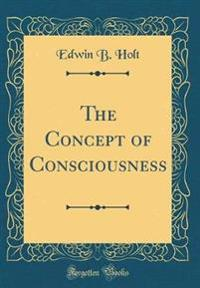 The Concept of Consciousness (Classic Reprint)