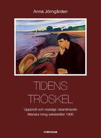 Tidens tröskel : uppbrott och nostalgi i skandinavisk litteratur kring sekelskiftet 1900