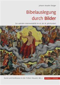 Bibelauslegung Durch Bilder: Zur Sakralen Intermedialitat Im 16. Bis 18. Jahrhundert