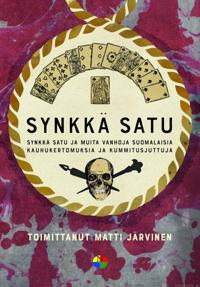 Synkkä satu ja muita vanhoja suomalaisia kauhukertomuksia ja kummitusjuttuja