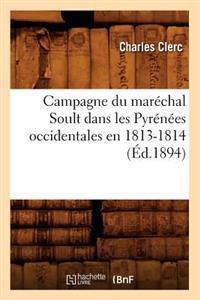Campagne Du Mar�chal Soult Dans Les Pyr�n�es Occidentales En 1813-1814 (�d.1894)