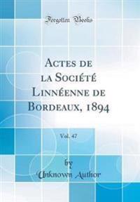 Actes de la Société Linnéenne de Bordeaux, 1894, Vol. 47 (Classic Reprint)