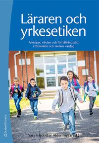 Läraren och yrkesetiken - Principer, värden och förhållningssätt i förskolans och skolans vardag