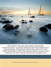 The effect of war on stock exchange transactions; a short treatise on the emergency legislation, together with the statutes and proclamations, and the