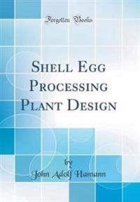Shell Egg Processing Plant Design (Classic Reprint)