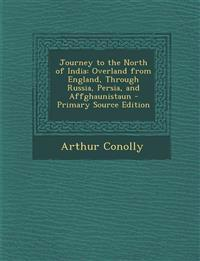Journey to the North of India: Overland from England, Through Russia, Persia, and Affghaunistaun