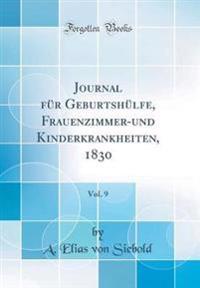 Journal für Geburtshülfe, Frauenzimmer-und Kinderkrankheiten, 1830, Vol. 9 (Classic Reprint)
