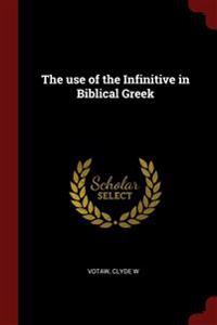 The use of the Infinitive in Biblical Greek