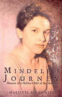 Mindele's Journey: Memoir of a Hidden Child of the Holocaust