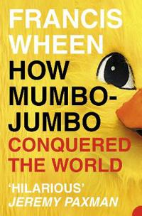 How mumbo-jumbo conquered the world - a short history of modern delusions