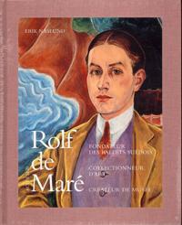 Rolf de Maré : fondateur des Ballets Suédois collectionneur d'art créateur