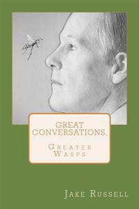 Great Conversations, Greater Wasps