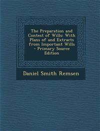 The Preparation and Contest of Wills: With Plans of and Extracts from Important Wills - Primary Source Edition