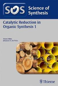 Science of Synthesis: Catalytic Reduction in Organic Synthesis Vol. 1