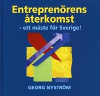 Entreprenörens återkomst : ett måste för Sverige