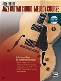 Jody Fisher's Jazz Guitar Chord-Melody Course: The Jazz Guitarist's Guide to Solo Guitar Arranging and Performance [With MP3]