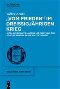 """""""vom Frieden"""" Im Dreißigjährigen Krieg: Nicolaus Schaffshausens """"de Pace"""" Und Der Positive Frieden in Der Politiktheorie"""