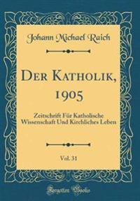Der Katholik, 1905, Vol. 31