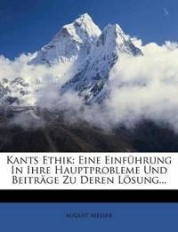 Kants Ethik: Eine Einführung In Ihre Hauptprobleme Und Beiträge Zu Deren Lösung...