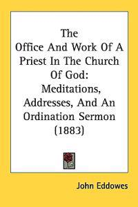 The Office and Work of a Priest in the Church of God