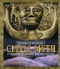 Celtic Myth: A Treasury of Legends, Art, and History
