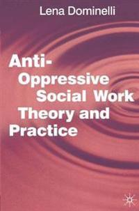 Anti-Oppressive Social Work Theory and Practice