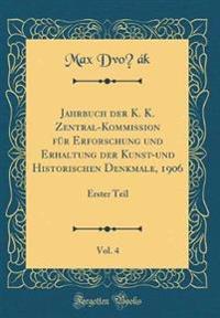 Jahrbuch der K. K. Zentral-Kommission für Erforschung und Erhaltung der Kunst-und Historischen Denkmale, 1906, Vol. 4