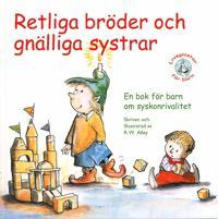Retliga bröder och gnälliga systrar! : en bok för barn om syskonrivalitet