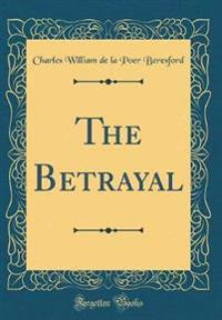 The Betrayal (Classic Reprint)