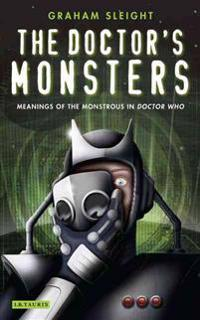 The Doctor's Monsters: Meanings of the Monstrous in Doctor Who