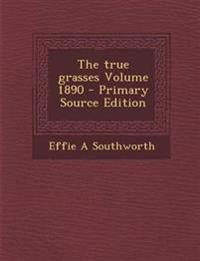 The true grasses Volume 1890 - Primary Source Edition