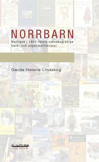 Norrbarn : Norrland i 1900-talets svenskspråkiga barn- och ungdomslitteratur