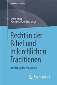 Recht in Der Bibel Und in Kirchlichen Traditionen: Frieden Und Recht - Band 1