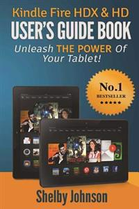 Kindle Fire Hdx & HD User's Guide Book: Unleash the Power of Your Tablet!